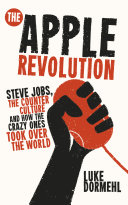 The Apple Revolution: Steve Jobs, the Counterculture and How ...