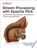 Stream Processing with Apache Flink  : Fundamentals, Implementation, and Operation of Streaming Applications