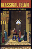 Classical Islam and the Naqshbandi Sufi Tradition