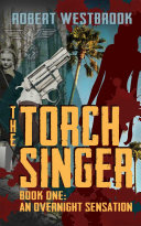 The Torch Singer, Book One: An Overnight Sensation