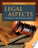 """""""Legal Aspects of Health Care Administration"""" by George D. Pozgar, Nina M. Santucci"""
