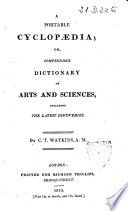 A Portable Cyclopaedia  Or  Compendious Dictionary of Artis and Sciences  Including the Latest Discoveries  By C T  Watkins  A M