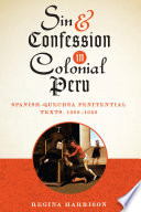 Sin and Confession in Colonial Peru  : Spanish-Quechua Penitential Texts, 1560-1650