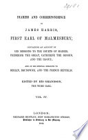 Diaries and Correspondence of James Harris  First Earl of Malmesbury  Containing an Account of His Missions to the Courts of Madrid  Frederick the Great  Catherine the Second  and The Hague  and His Special Missions to Berlin  Brunswick  and the French Republic  1767 1809
