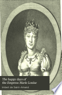 The Happy Days Of The Empress Marie Louise Book PDF
