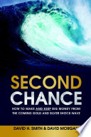 Second Chance  How to Make and Keep Big Money from the Coming Gold and Silver Shock Wave Book