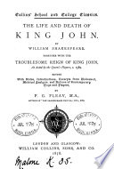 The Life And Death Of King John Together With The Troublesome Reign Of King John As Acted By The Queen S Players C 1589 Ed With Notes By F G Fleay