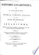 Scriptores Logarithmici  Or  A Collection of Several Curious Tracts on the Nature and Construction of Logarithms  Book PDF