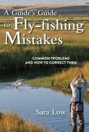 A Guide s Guide to Fly Fishing Mistakes