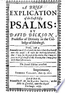 A Brief Explication of the First Fifty Psalms: by David Dickson ... The Second Edition, Corrected. [With the Text.]