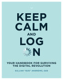 Keep Calm and Log on – Your Handbook for Surviving the Digital Revolution