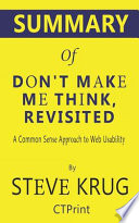 Summary of Don't Make Me Think, Revisited by Steve Krug - a Common Sense Approach to Web Usability