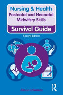 Postnatal and neonatal midwifery skills : survival guide / Alison Edwards