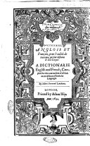 A Dictionarie of the French and English Tongues. Compiled by ...
