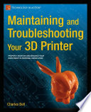 """Maintaining and Troubleshooting Your 3D Printer"" by Charles Bell"