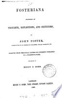 Fosteriana Consisting Of Thoughts Reflections And Criticisms Of John Foster