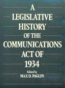 A Legislative History Of The Communications Act Of 1934