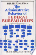 The Administrative Behavior of Federal Bureau Chiefs