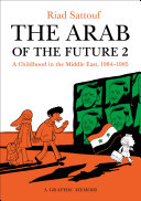 The Arab of the future. a graphic memoir : a childhood in the Middle East (1984-1985)