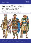 Roman Centurions 31 BCÂ?AD 500