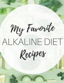 My Favorite Alkaline Diet Recipes  Blank Recipe Book for the Healthy Meals You Love