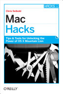Mac Hacks: Tips & Tools for Unlocking the Power of OS X ...