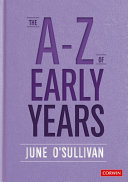 The A to Z of early years : politics, pedagogy and plain speaking / June O'Sullivan