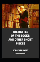 The Battle of the Books and Other Short Pieces AnnotatedJonathan Swift