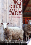 Cold Antler Farm  : A Memoir of Growing Food and Celebrating Life on a Scrappy Six-Acre Homestead