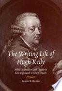 The Writing Life of Hugh Kelly