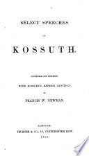 Select speeches  condensed and abridged  with Kossuth s express sanction  by F  W  Newman