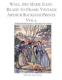 Wall Art Made Easy  Ready to Frame Vintage Arthur Rackham Prints Vol 6  30 Beautiful Illustrations to Transform Your Home