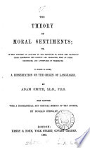 The theory of moral sentiments  or  An essay towards an analysis of the principles by which men naturally judge  To which is added  A dissertation on the origin of languages