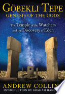 Gobekli Tepe: Genesis of the Gods  : The Temple of the Watchers and the Discovery of Eden