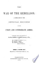 The War of the Rebellion  v 1 53  serial no  1 111  Formal reports  both Union and Confederate  of the first seizures of United States property in the southern states  and of all military operations in the field  with the correspondence  orders and returns relating specially thereto  1880 1898  111v