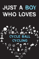 Just A Boy Who Loves CYCLE BALL CYCLING Notebook