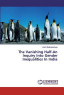 The Vanishing Half-An Inquiry Into Gender Inequalities In India
