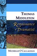 Thomas Middleton  Renaissance Dramatist Book
