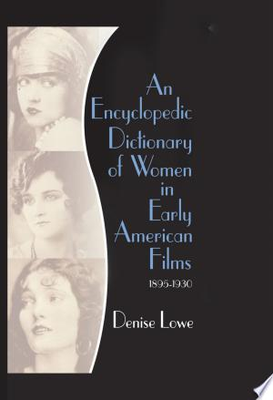 Download An Encyclopedic Dictionary of Women in Early American Films Free Books - Read Books