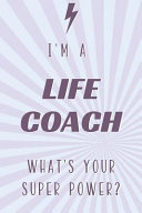 I m a Life Coach What s Your Super Power   Life Coach Notebook and Journal for Writing  Deep Thoughts  Creative Thinking  Work Planning  Business Note