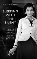 Sleeping With the Enemy: Coco Chanel, Nazi Agent