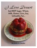 I Love Dessert But Not Sugar  Wheat  Milk  Gluten  Corn  Soy  Unhealthy Fat