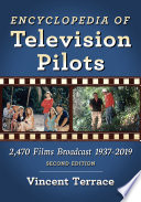 """Encyclopedia of Television Pilots: 2,470 Films Broadcast 1937-2019, 2d ed."" by Vincent Terrace"
