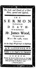 Pdf The Life and Death of a Christian Opened and Applied, in a Sermon [on Phil. I. 21] Occasioned by the Death of ... J. Wood, Etc