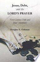 Jesus, Debt, and the Lord's Prayer  : First-Century Debt and Jesus' Intentions