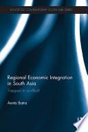 Regional Economic Integration in South Asia
