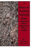 Seven Steps to Healthy Natural Hair  Written for Black Women  by a Black Woman Book PDF