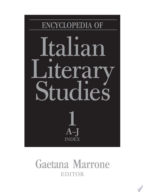 Encyclopedia of Italian Literary Studies: A-J