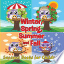 Winter, Spring, Summer and Fall: Seasons Books for Children