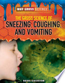The Gross Science Of Sneezing Coughing And Vomiting